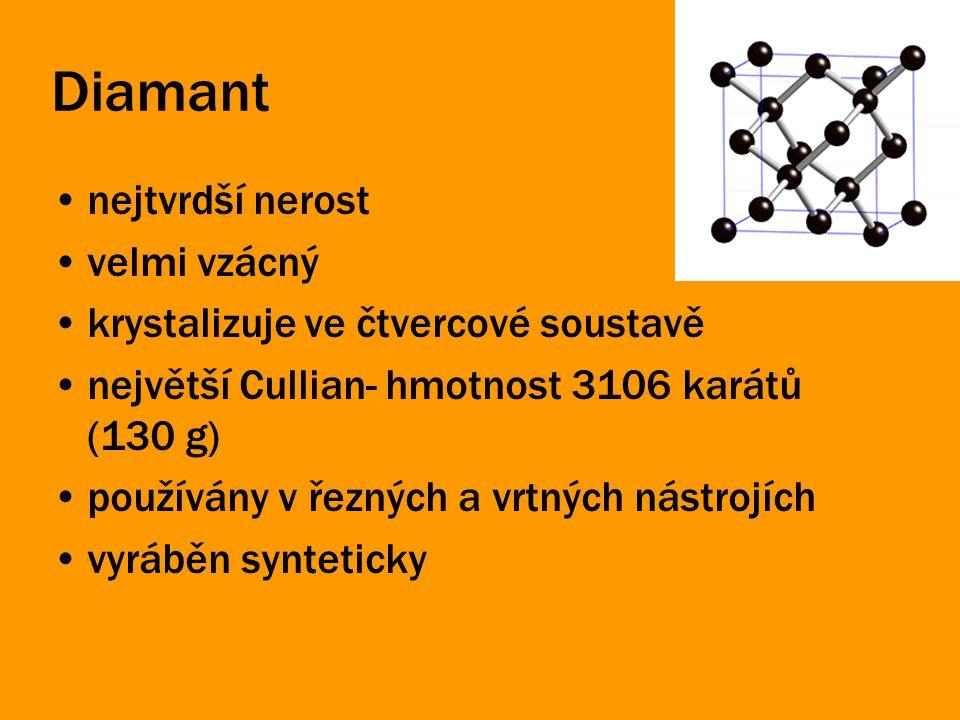 Diamant nejtvrdší nerost velmi vzácný krystalizuje ve čtvercové soustavě největší Cullian- hmotnost 3106 karátů (130 g) používány v řezných a vrtných nástrojích vyráběn synteticky