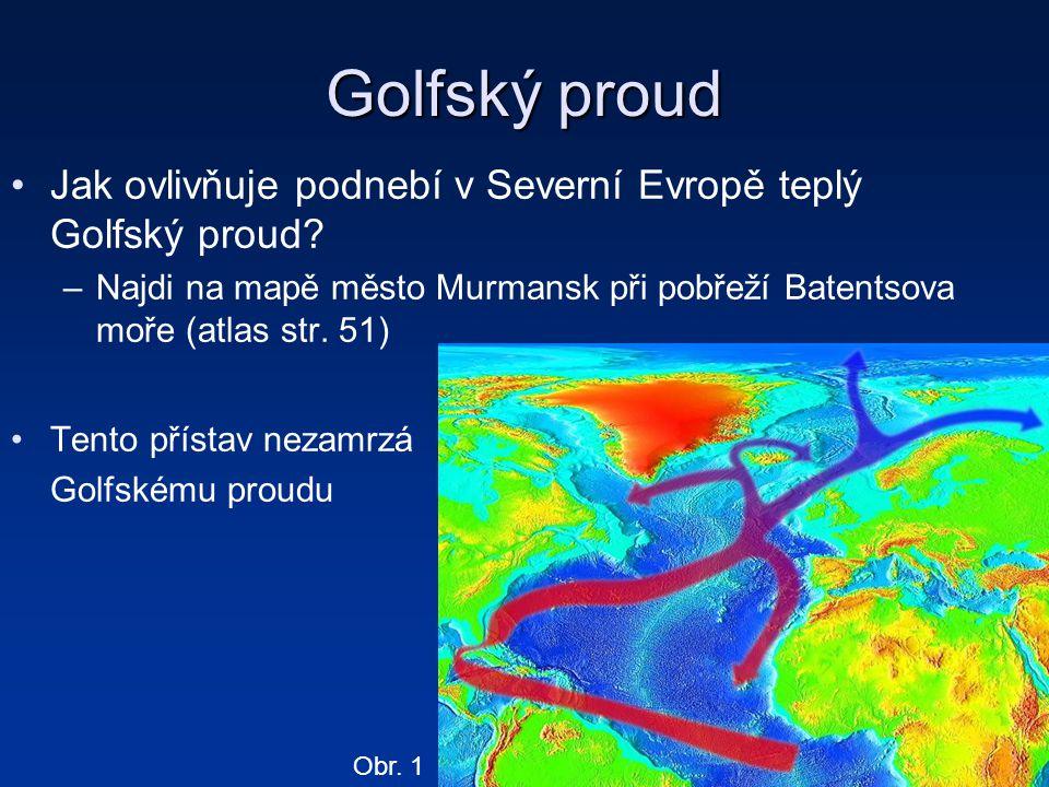 Golfský proud Jak ovlivňuje podnebí v Severní Evropě teplý Golfský proud? –Najdi na mapě město Murmansk při pobřeží Batentsova moře (atlas str. 51) Te