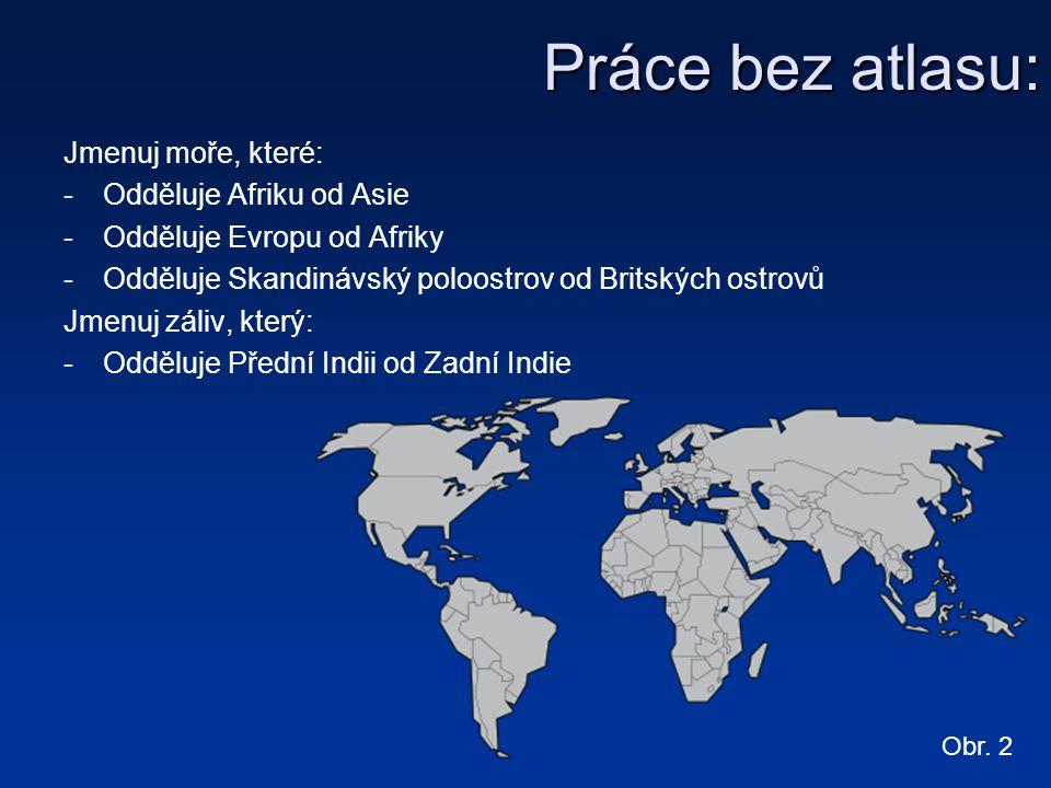 Práce bez atlasu: Jmenuj moře, které: -Odděluje Afriku od Asie -Odděluje Evropu od Afriky -Odděluje Skandinávský poloostrov od Britských ostrovů Jmenu