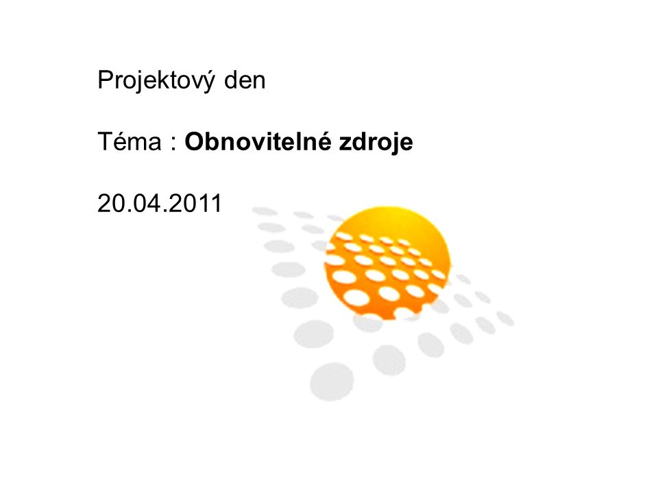 Projektový den Téma : Obnovitelné zdroje 20.04.2011