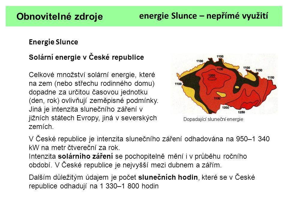 Obnovitelné zdroje energie Slunce – nepřímé využití Energie Slunce Solární energie v České republice Celkové množství solární energie, které na zem (n