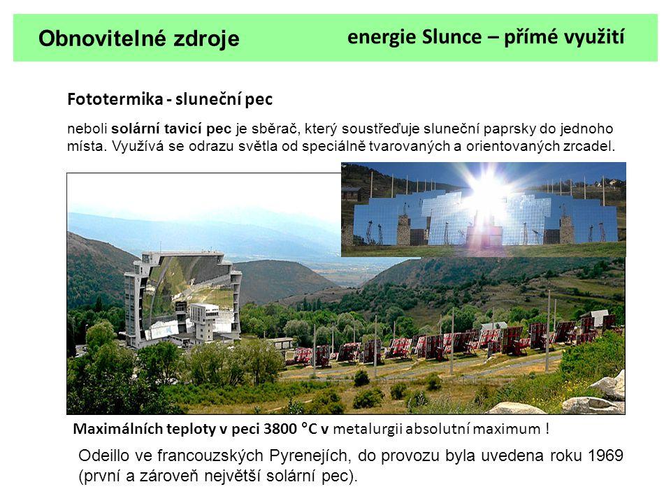 Obnovitelné zdroje Fototermika - sluneční pec neboli solární tavicí pec je sběrač, který soustřeďuje sluneční paprsky do jednoho místa. Využívá se odr