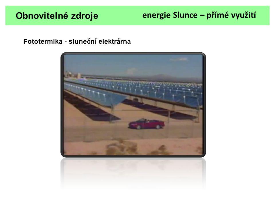 Obnovitelné zdroje energie Slunce – přímé využití Fototermika - sluneční elektrárna
