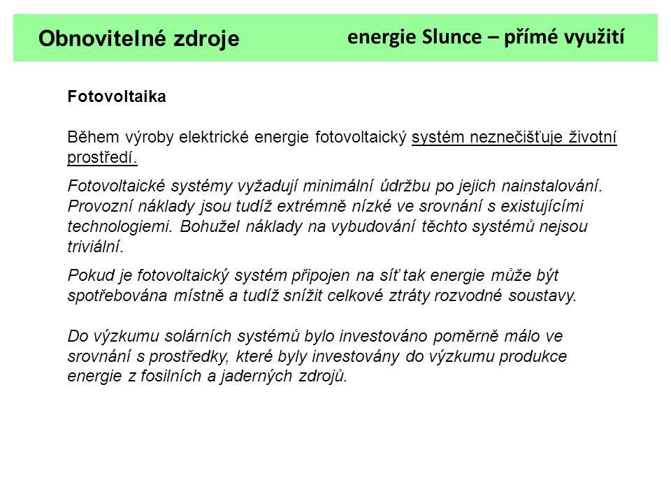 Obnovitelné zdroje energie Slunce – přímé využití Fotovoltaika Během výroby elektrické energie fotovoltaický systém neznečišťuje životní prostředí. Fo
