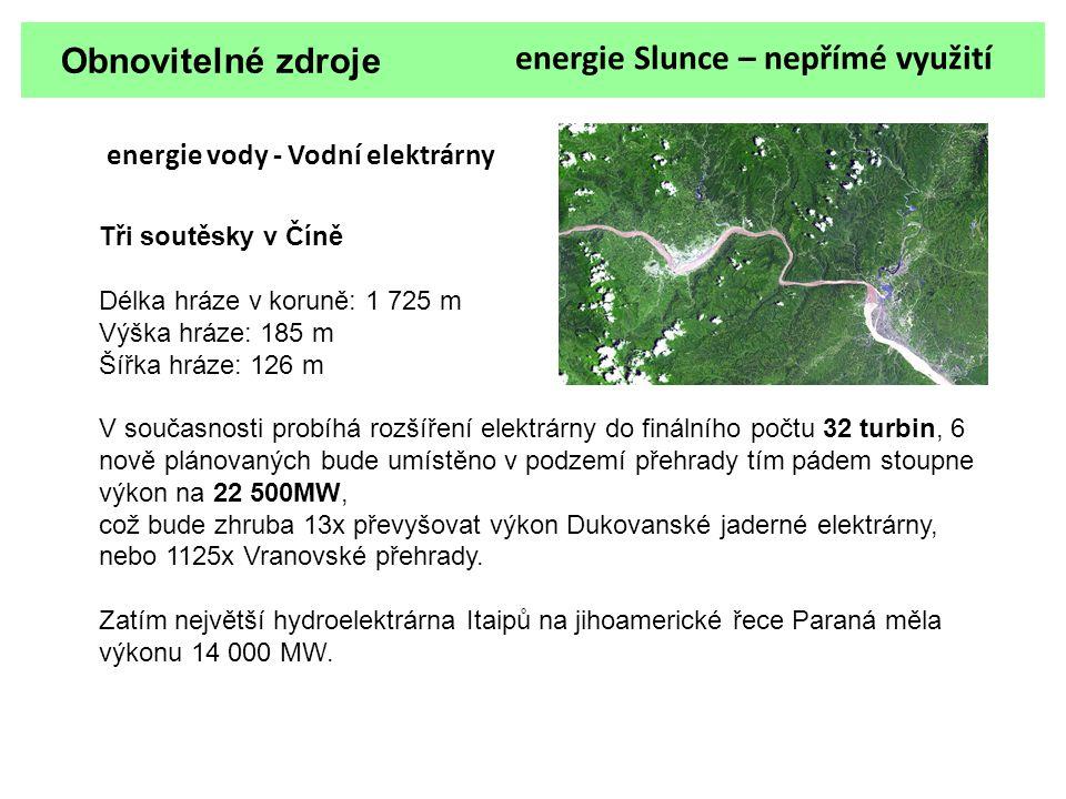 Obnovitelné zdroje energie Slunce – nepřímé využití energie vody - Vodní elektrárny Tři soutěsky v Číně Délka hráze v koruně: 1 725 m Výška hráze: 185