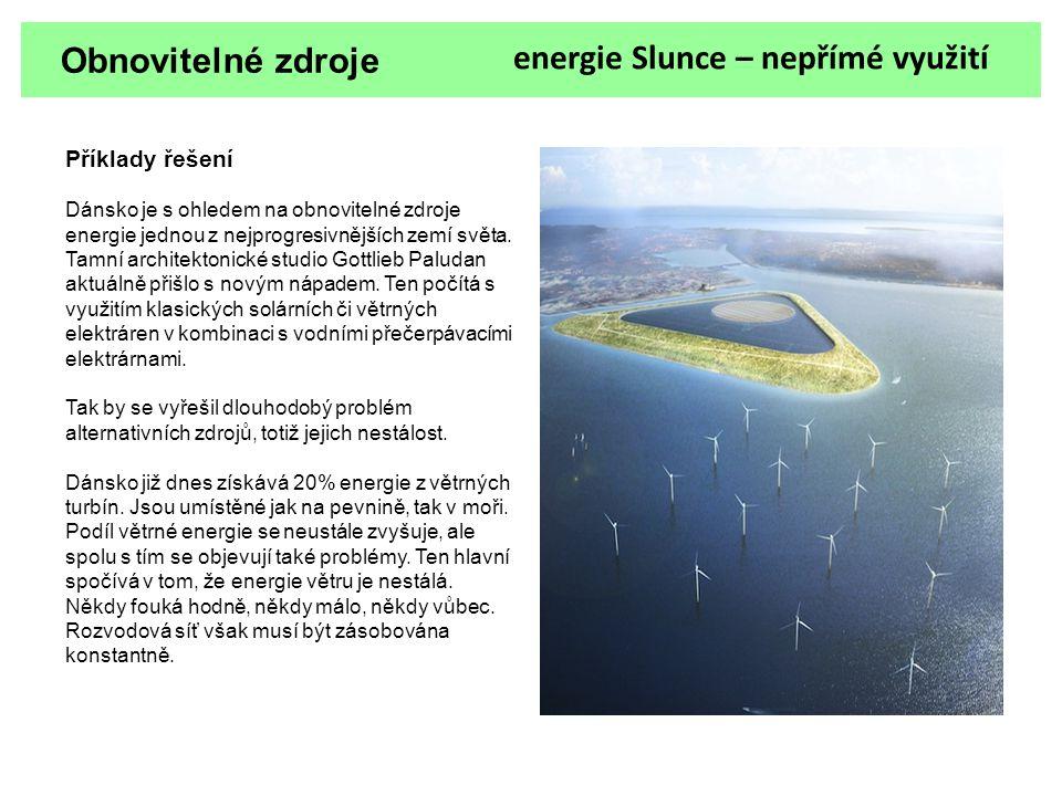 Obnovitelné zdroje Příklady řešení Dánsko je s ohledem na obnovitelné zdroje energie jednou z nejprogresivnějších zemí světa. Tamní architektonické st