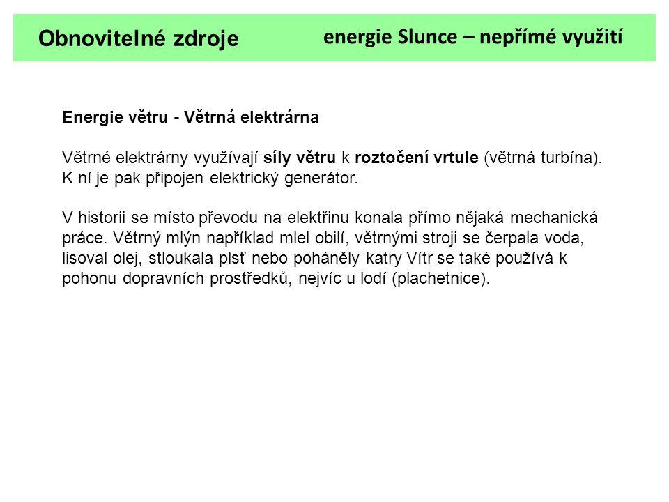 Obnovitelné zdroje energie Slunce – nepřímé využití Energie větru - Větrná elektrárna Větrné elektrárny využívají síly větru k roztočení vrtule (větrn