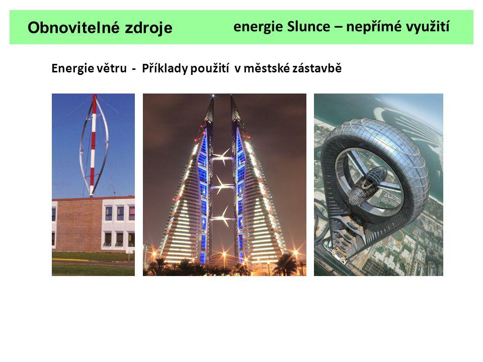 Obnovitelné zdroje energie Slunce – nepřímé využití Energie větru - Příklady použití v městské zástavbě