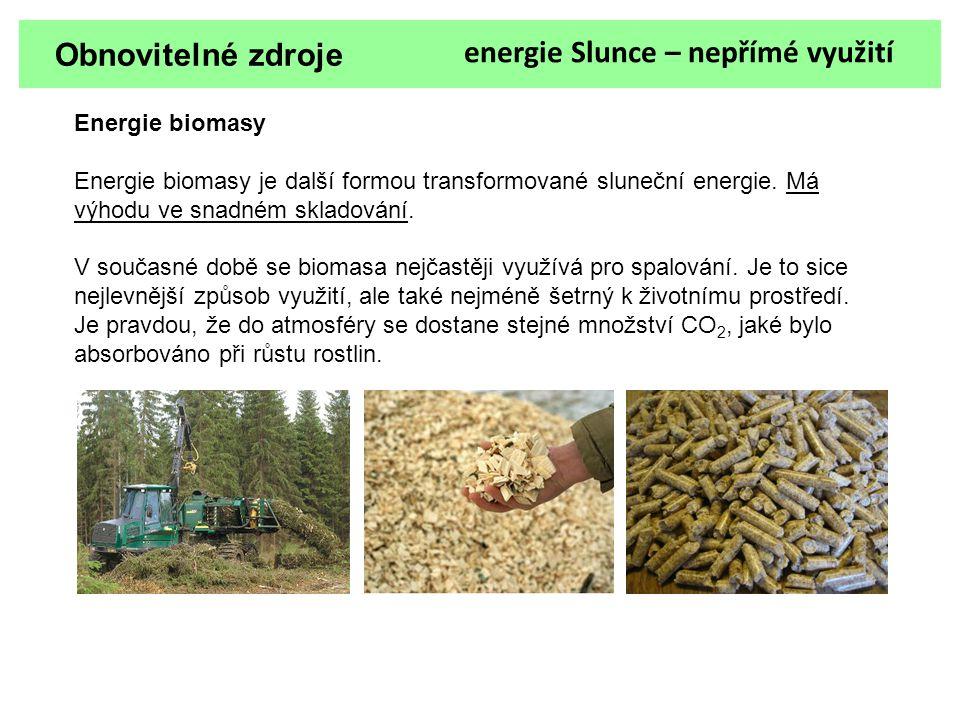 Obnovitelné zdroje energie Slunce – nepřímé využití Energie biomasy Energie biomasy je další formou transformované sluneční energie. Má výhodu ve snad
