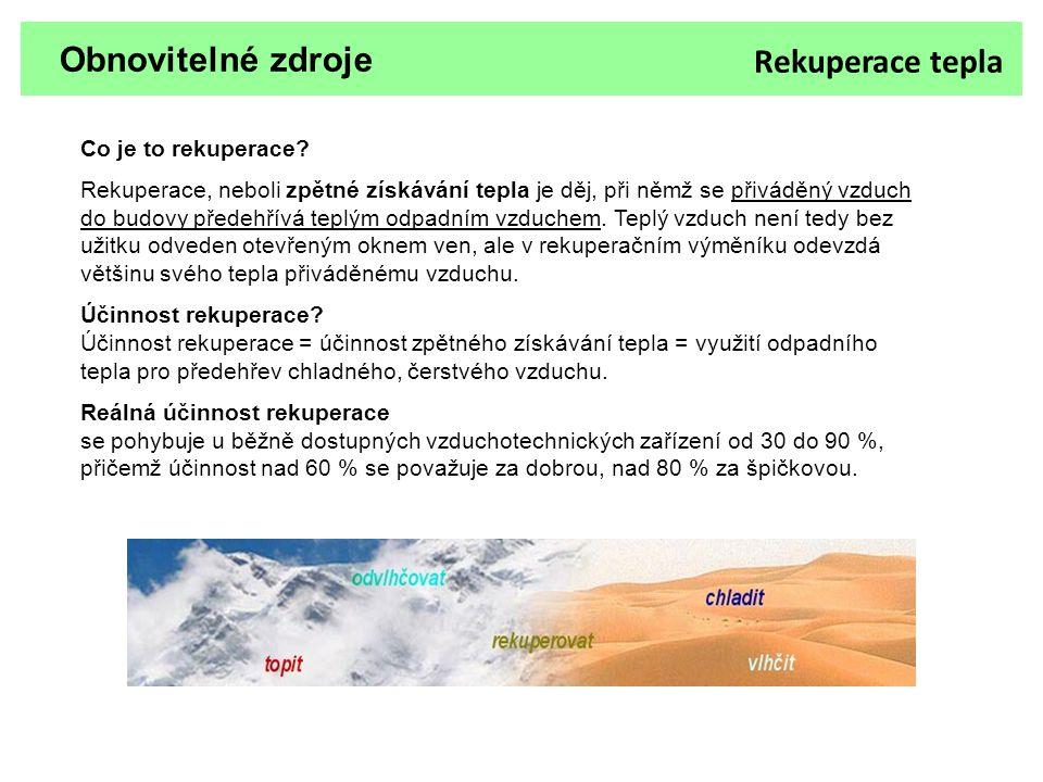 Obnovitelné zdroje Co je to rekuperace? Rekuperace, neboli zpětné získávání tepla je děj, při němž se přiváděný vzduch do budovy předehřívá teplým odp
