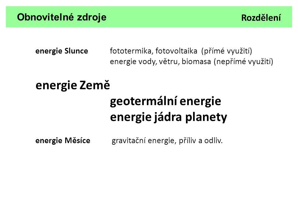 Obnovitelné zdroje energie Slunce fototermika, fotovoltaika (přímé využití) energie vody, větru, biomasa (nepřímé využití) energie Země geotermální en