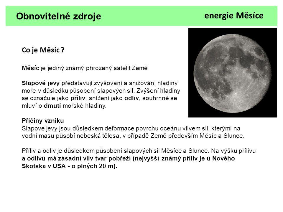 Obnovitelné zdroje Co je Měsíc ? Měsíc je jediný známý přirozený satelit Země Slapové jevy představují zvyšování a snižování hladiny moře v důsledku p
