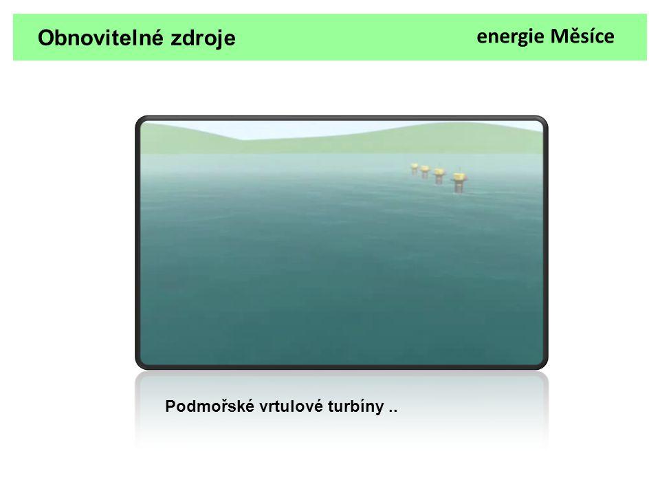 Obnovitelné zdroje Podmořské vrtulové turbíny.. energie Měsíce