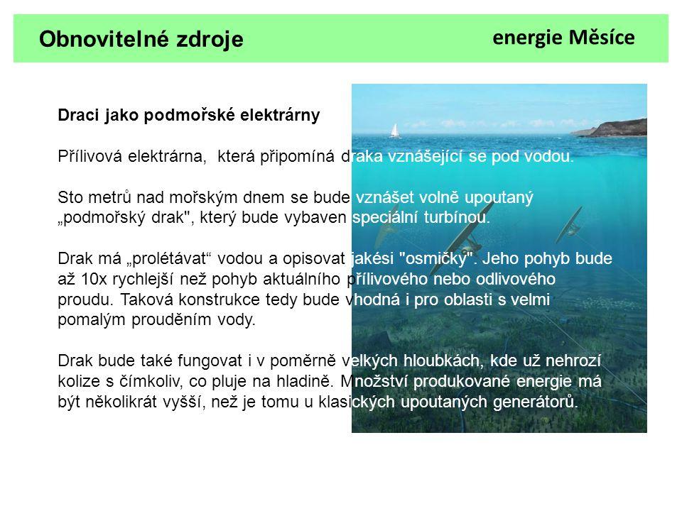 Obnovitelné zdroje Draci jako podmořské elektrárny Přílivová elektrárna, která připomíná draka vznášející se pod vodou. Sto metrů nad mořským dnem se