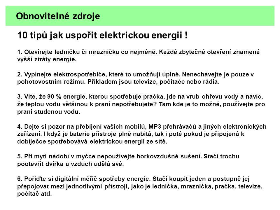 Obnovitelné zdroje 10 tipů jak uspořit elektrickou energii ! 1. Otevírejte ledničku či mrazničku co nejméně. Každé zbytečné otevření znamená vyšší ztr