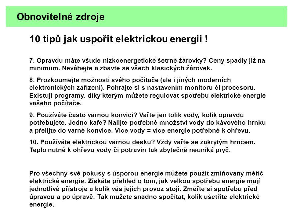 Obnovitelné zdroje 10 tipů jak uspořit elektrickou energii ! 7. Opravdu máte všude nízkoenergetické šetrné žárovky? Ceny spadly již na minimum. Neváhe