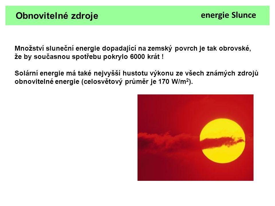 Obnovitelné zdroje energie Slunce Množství sluneční energie dopadající na zemský povrch je tak obrovské, že by současnou spotřebu pokrylo 6000 krát !