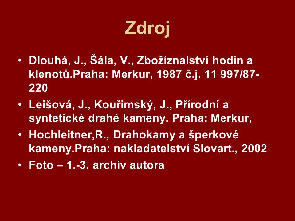Zdroj Dlouhá, J., Šála, V., Zbožíznalství hodin a klenotů.Praha: Merkur, 1987 č.j. 11 997/87- 220 Leišová, J., Kouřimský, J., Přírodní a syntetické dr