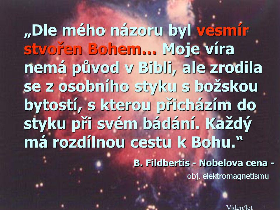 """""""Ve vesmíru existují neměnné přírodní zákony, jejichž autorem je sám Bůh. Prvky, uspořádání podle určitého klíče svědčí o existenci původní inteligenc"""