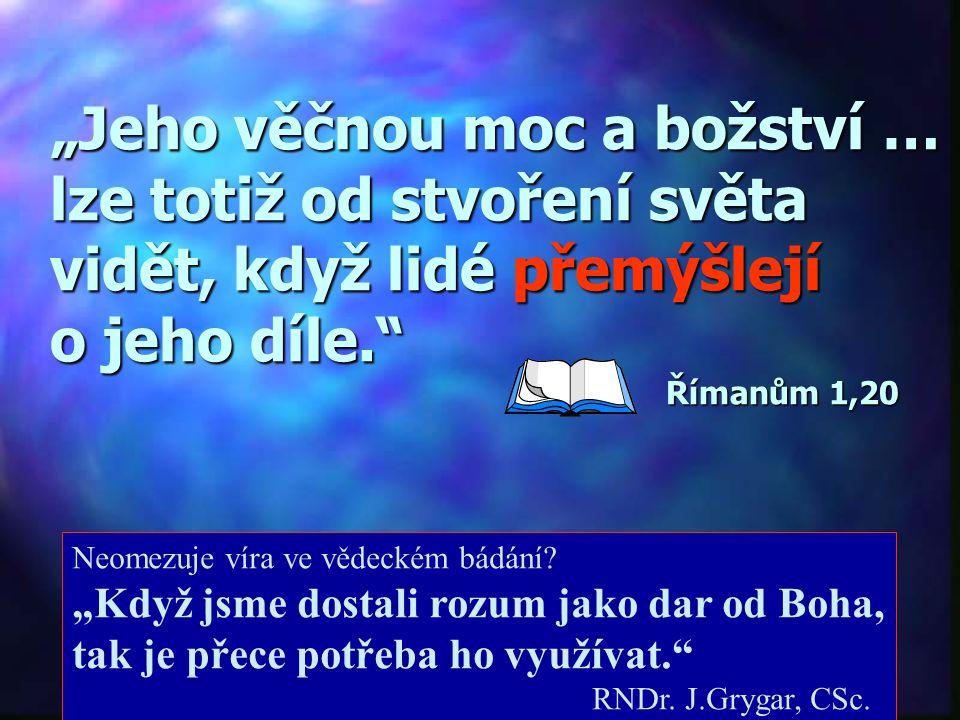 """""""Člověk by musel být slepý, kdyby neviděl v uspořádání věcí moudrost Všemohoucího Stvořitele, a byl by blázen, kdyby to nechtěl doznat. I."""