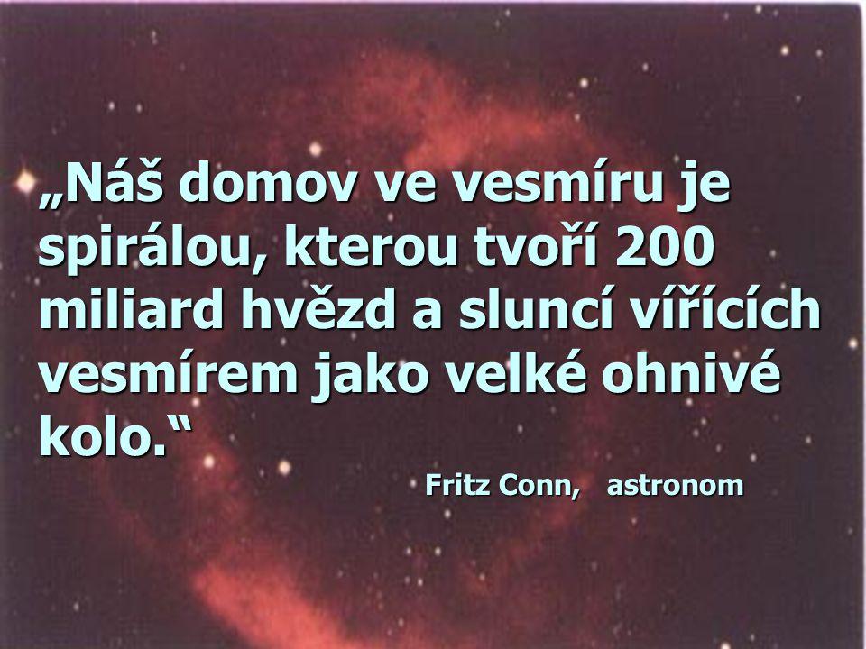 VESMÍR - prostor a čas ROK 1609: -Galileo G. = 5119 hvězd DNES: 100 miliard galaxií a v každé 200 - 500 miliard hvězd. Každá hvězda je milionkrát větš