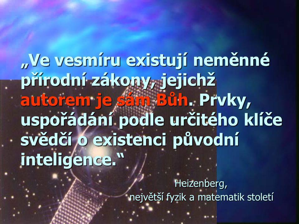 """""""Podle mého názoru víra začíná tím, že si člověk uvědomí, že nadpřirozená inteligence uvedla do pohybu celý vesmír a stvořila člověka."""