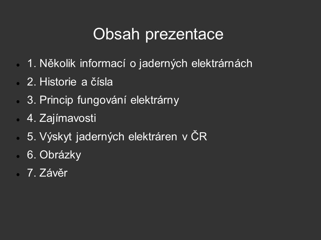 Obsah prezentace 1. Několik informací o jaderných elektrárnách 2. Historie a čísla 3. Princip fungování elektrárny 4. Zajímavosti 5. Výskyt jaderných