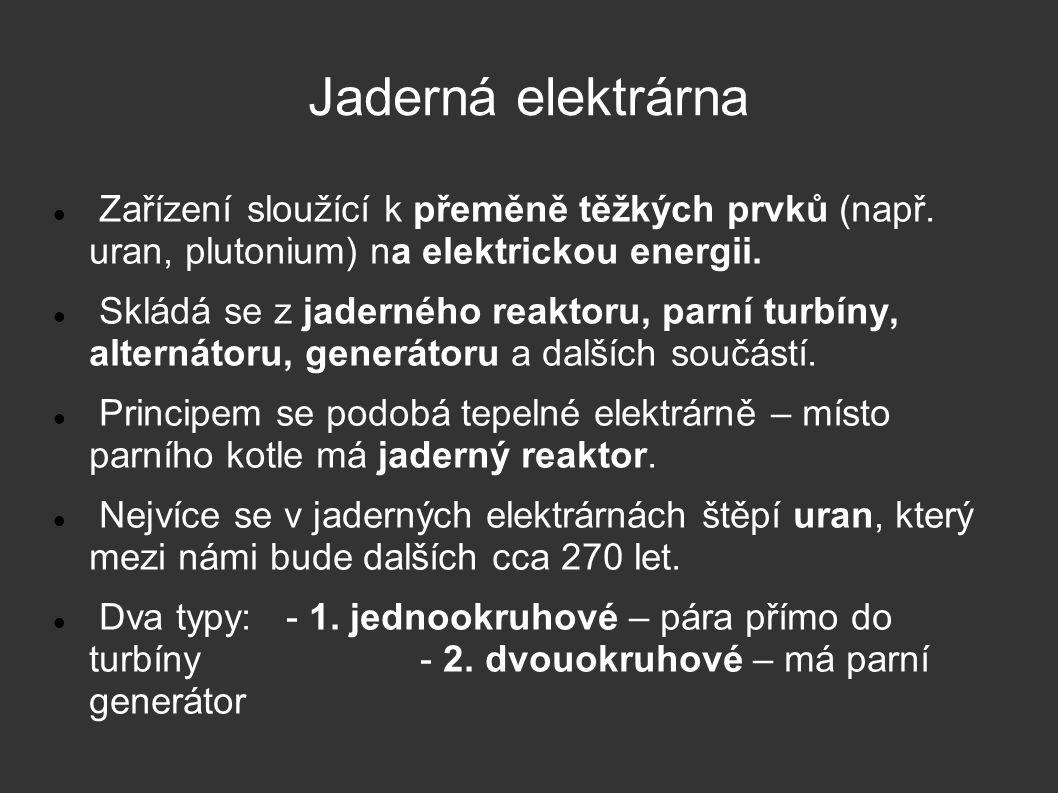 Zařízení sloužící k přeměně těžkých prvků (např. uran, plutonium) na elektrickou energii. Skládá se z jaderného reaktoru, parní turbíny, alternátoru,