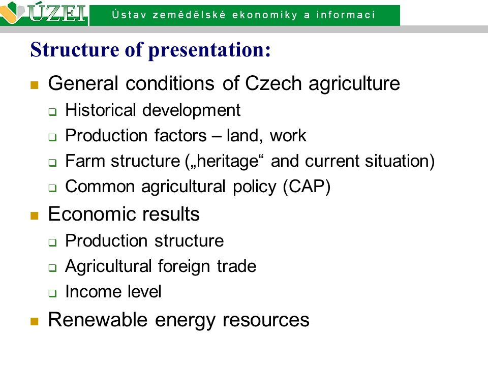 History of Czech (Czechoslovak) agriculture The pre-reform inheritance, features:  Large-scale corporate farming  Max.