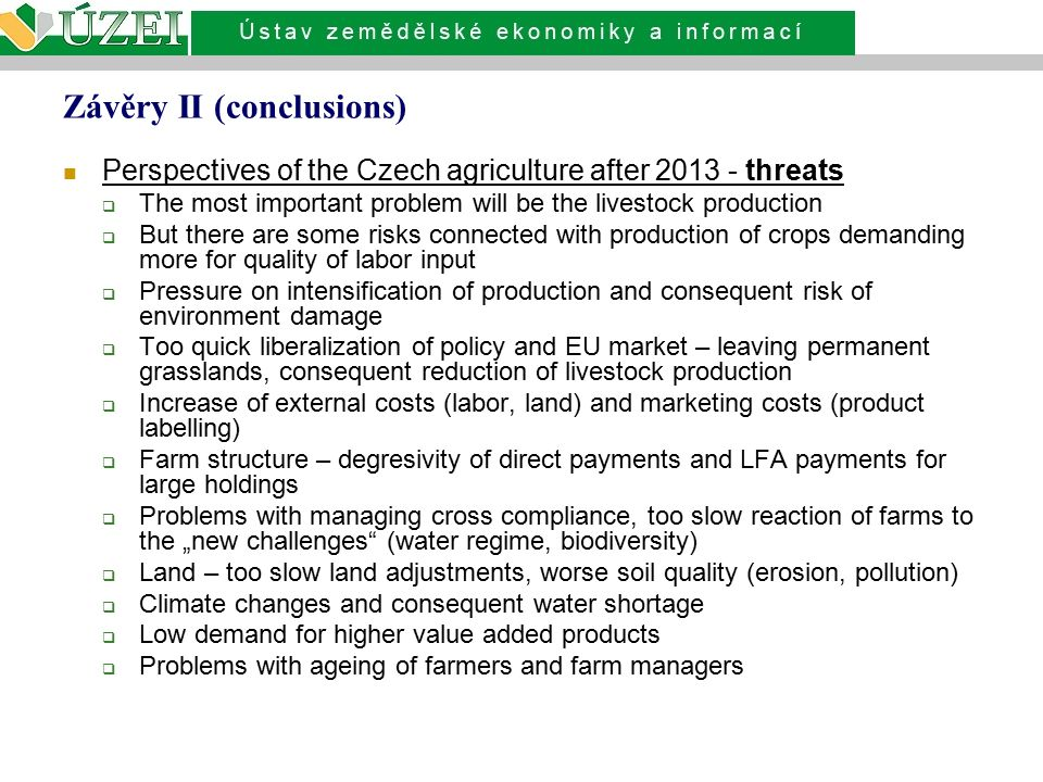Závěry II (conclusions) Perspectives of the Czech agriculture after 2013 - threats  The most important problem will be the livestock production  But
