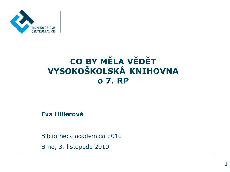 1 CO BY MĚLA VĚDĚT VYSOKOŠKOLSKÁ KNIHOVNA o 7. RP Eva Hillerová Bibliotheca academica 2010 Brno, 3. listopadu 2010