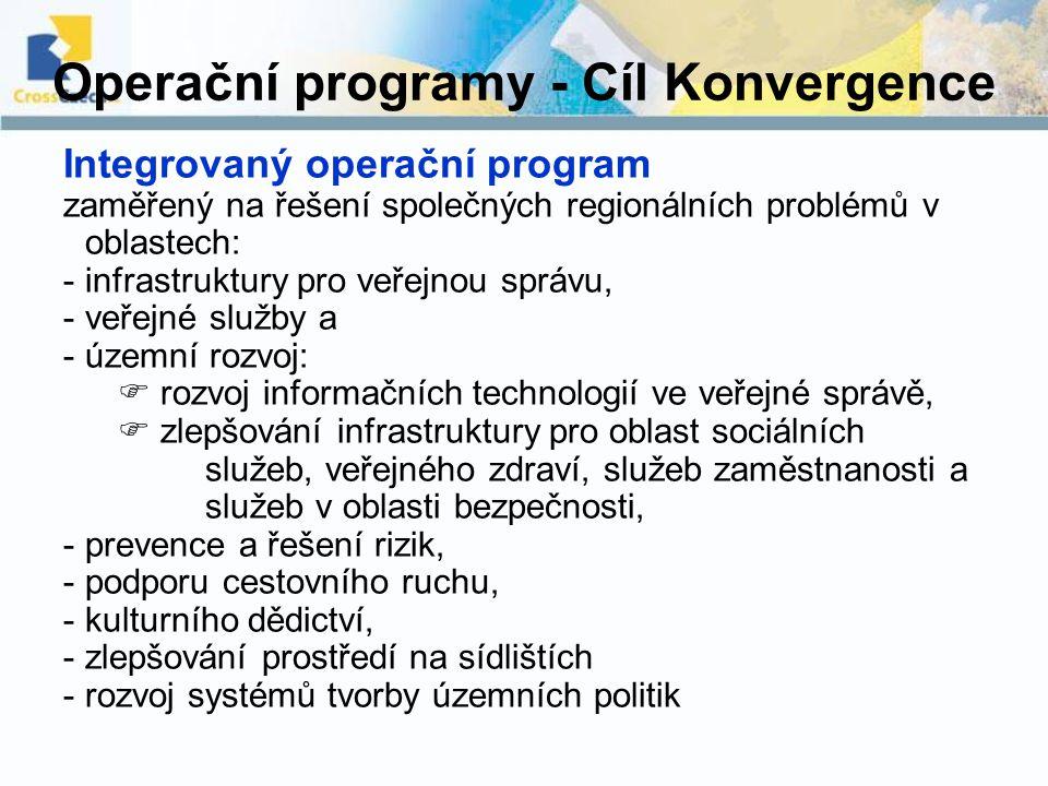 Operační programy - Cíl Konvergence Integrovaný operační program zaměřený na řešení společných regionálních problémů v oblastech: -infrastruktury pro