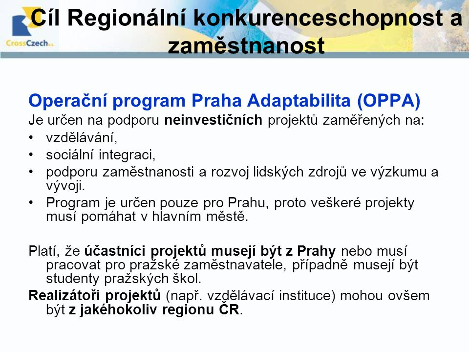 Cíl Regionální konkurenceschopnost a zaměstnanost Operační program Praha Adaptabilita (OPPA) Je určen na podporu neinvestičních projektů zaměřených na