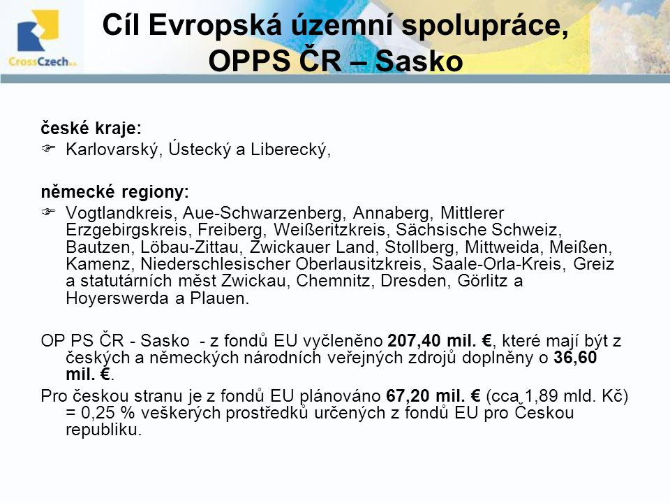 Cíl Evropská územní spolupráce, OPPS ČR – Sasko české kraje:  Karlovarský, Ústecký a Liberecký, německé regiony:  Vogtlandkreis, Aue-Schwarzenberg,