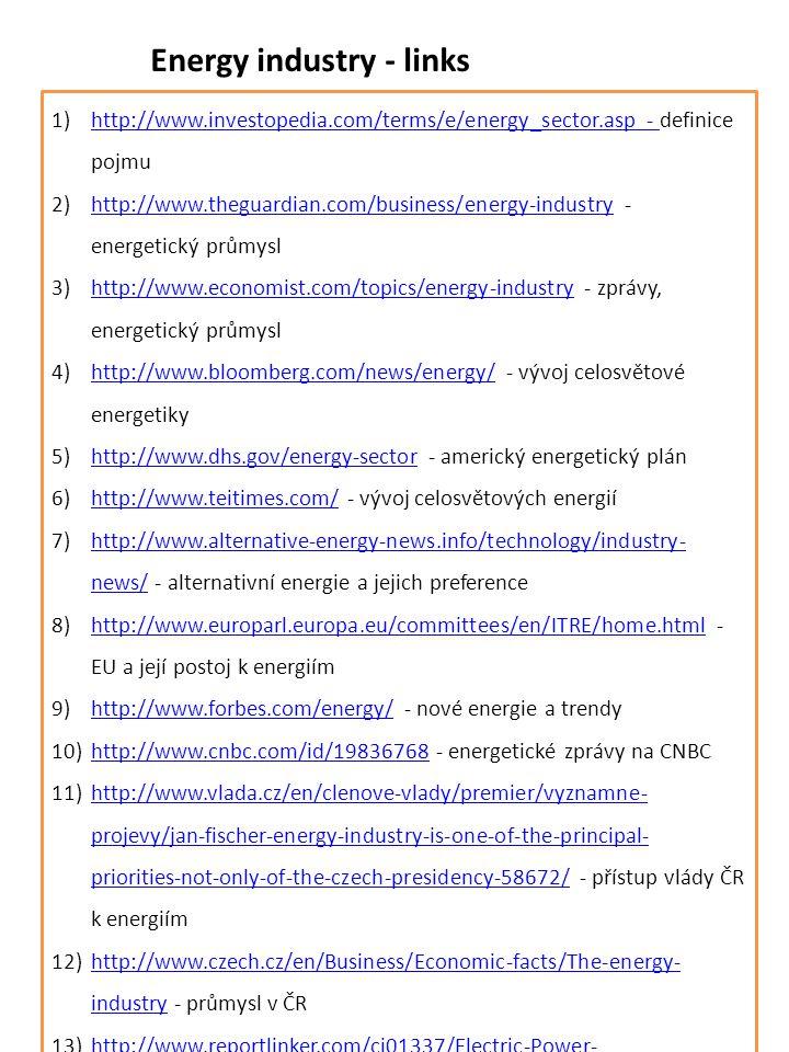 Energy industry - links 1)http://www.investopedia.com/terms/e/energy_sector.asp - definice pojmuhttp://www.investopedia.com/terms/e/energy_sector.asp