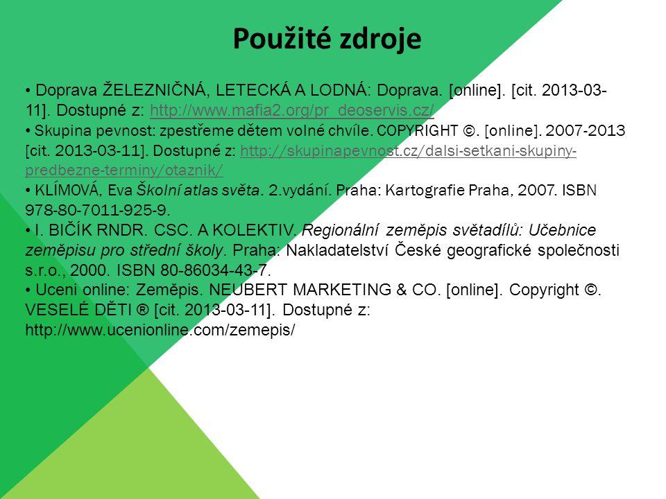 Použité zdroje Doprava ŽELEZNIČNÁ, LETECKÁ A LODNÁ: Doprava. [online]. [cit. 2013-03- 11]. Dostupné z: http://www.mafia2.org/pr_deoservis.cz/http://ww