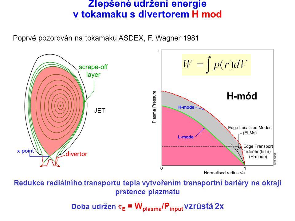 Zlepšené udržení energie v tokamaku s divertorem H mod Redukce radiálního transportu tepla vytvořením transportní bariéry na okraji prstence plazmatu Doba udržen  E = W plasma /P input vzrůstá 2x JET H-mód Poprvé pozorován na tokamaku ASDEX, F.
