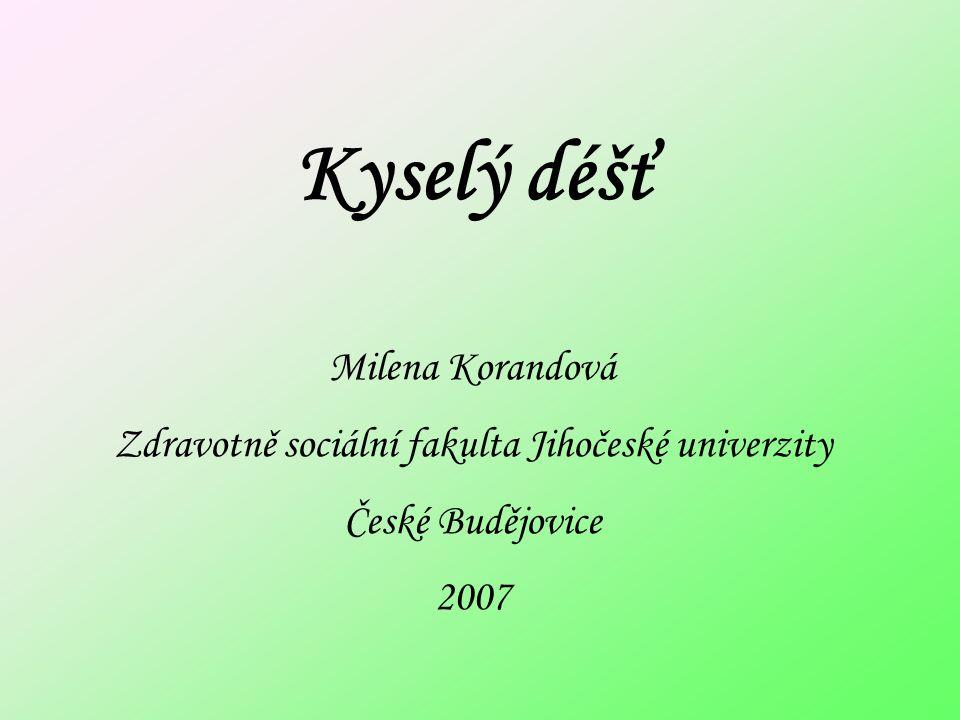 Kyselý déšť Milena Korandová Zdravotně sociální fakulta Jihočeské univerzity České Budějovice 2007