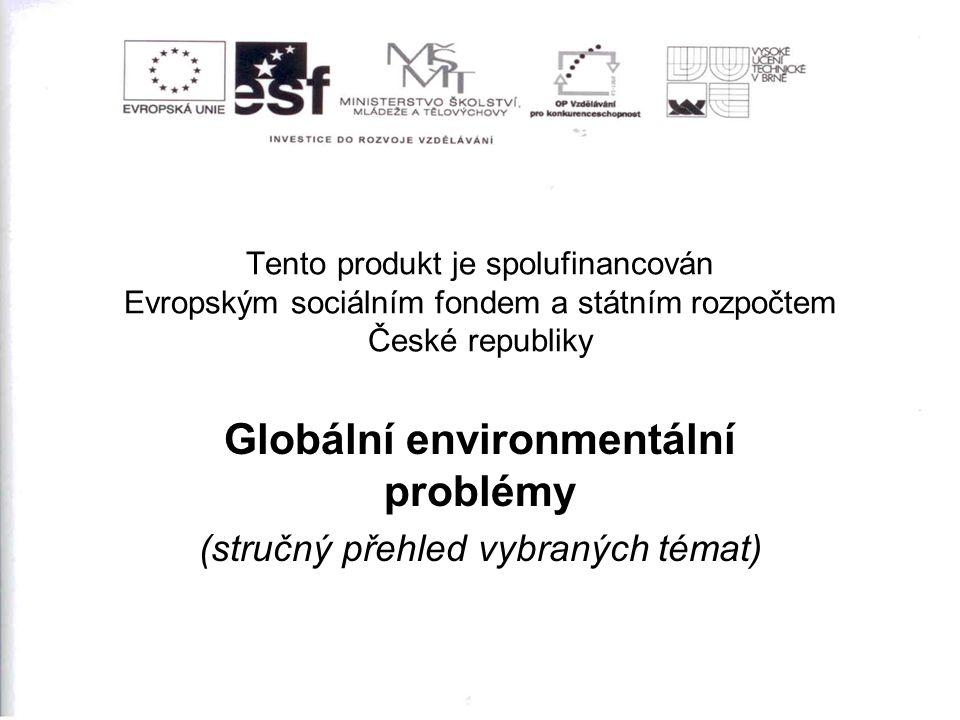 Tento produkt je spolufinancován Evropským sociálním fondem a státním rozpočtem České republiky Globální environmentální problémy (stručný přehled vybraných témat)