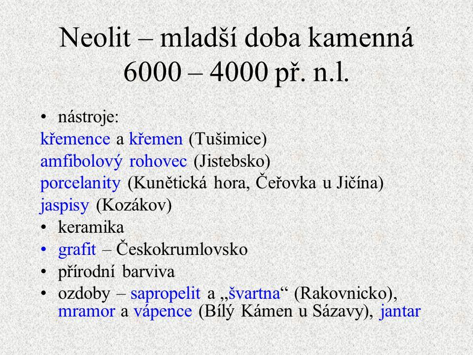 Jakub Jirásek10 Neolit – mladší doba kamenná 6000 – 4000 př. n.l. nástroje: křemence a křemen (Tušimice) amfibolový rohovec (Jistebsko) porcelanity (K