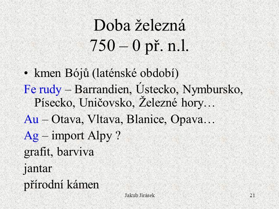 Jakub Jirásek21 Doba železná 750 – 0 př.n.l.