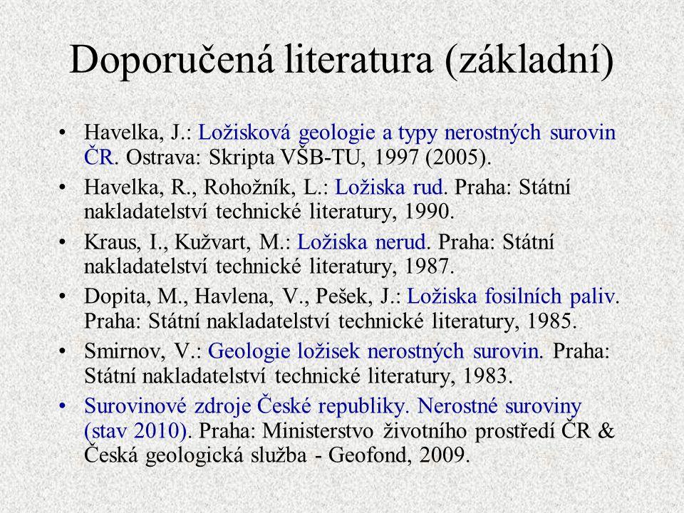 Doporučená literatura (základní) Havelka, J.: Ložisková geologie a typy nerostných surovin ČR. Ostrava: Skripta VŠB-TU, 1997 (2005). Havelka, R., Roho