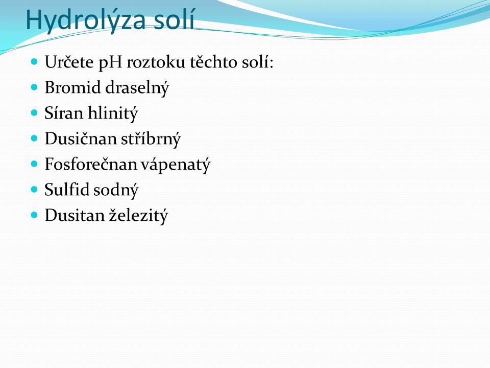 Hydrolýza solí Určete pH roztoku těchto solí: Bromid draselný Síran hlinitý Dusičnan stříbrný Fosforečnan vápenatý Sulfid sodný Dusitan železitý