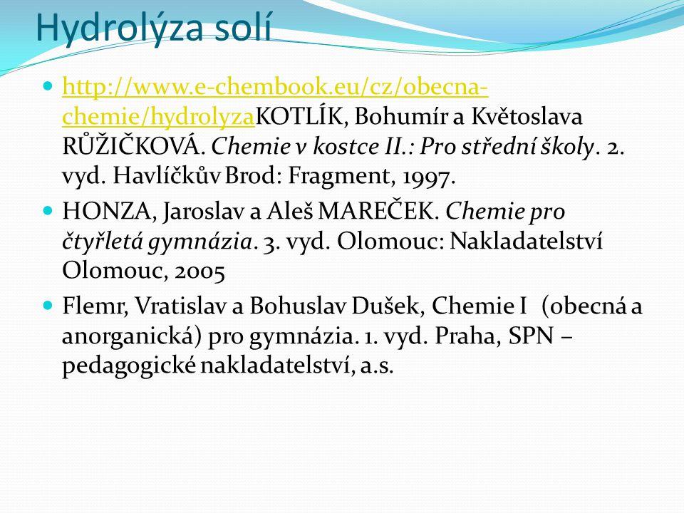 Hydrolýza solí http://www.e-chembook.eu/cz/obecna- chemie/hydrolyzaKOTLÍK, Bohumír a Květoslava RŮŽIČKOVÁ.