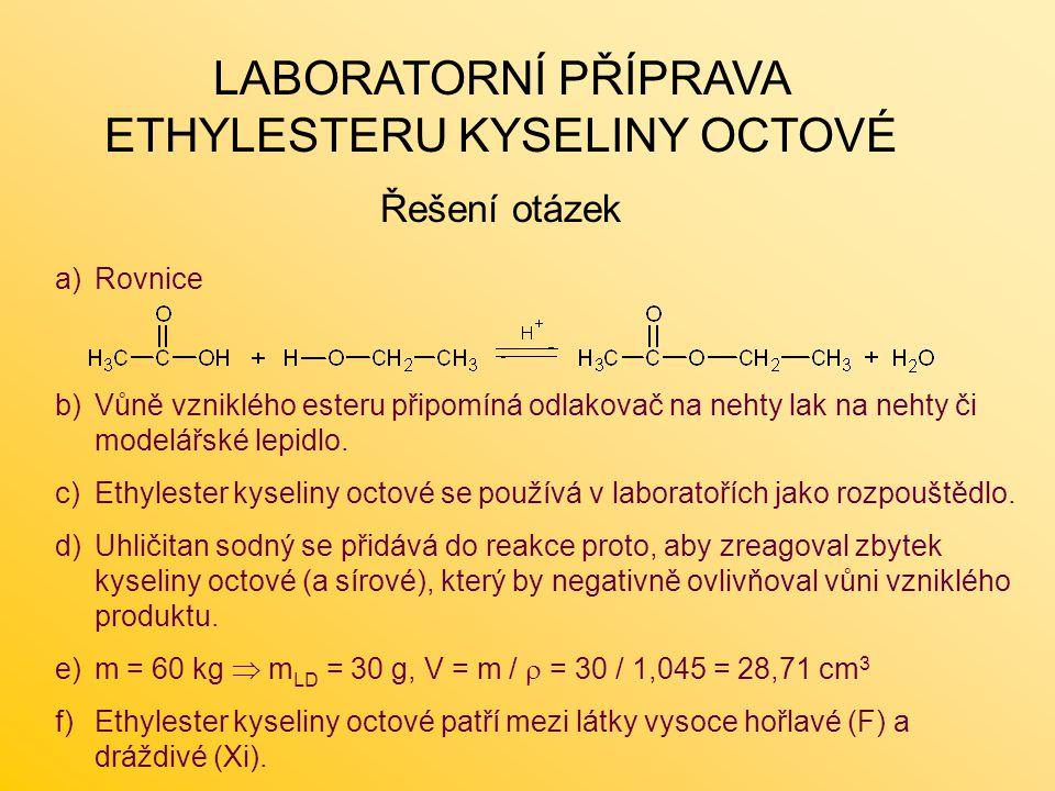 a)Rovnice b)Vůně vzniklého esteru připomíná odlakovač na nehty lak na nehty či modelářské lepidlo. c)Ethylester kyseliny octové se používá v laboratoř