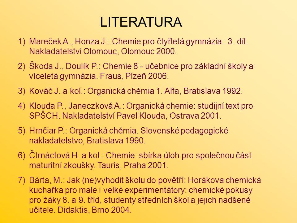 LITERATURA 1)Mareček A., Honza J.: Chemie pro čtyřletá gymnázia : 3. díl. Nakladatelství Olomouc, Olomouc 2000. 2)Škoda J., Doulík P.: Chemie 8 - učeb