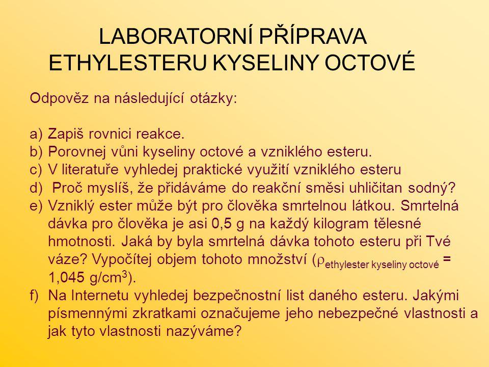 LABORATORNÍ PŘÍPRAVA ETHYLESTERU KYSELINY OCTOVÉ Odpověz na následující otázky: a)Zapiš rovnici reakce. b)Porovnej vůni kyseliny octové a vzniklého es