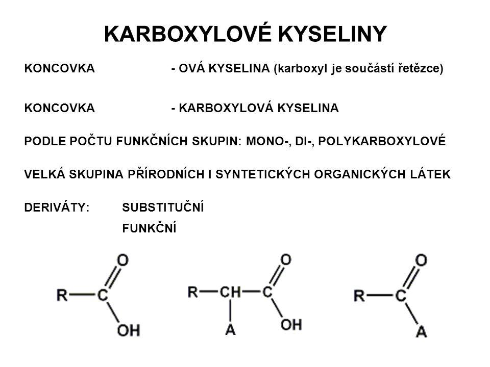KARBOXYLOVÉ KYSELINY KONCOVKA- OVÁ KYSELINA (karboxyl je součástí řetězce) KONCOVKA- KARBOXYLOVÁ KYSELINA PODLE POČTU FUNKČNÍCH SKUPIN: MONO-, DI-, PO
