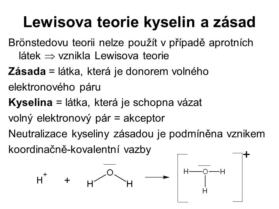 Lewisova teorie kyselin a zásad Brönstedovu teorii nelze použít v případě aprotních látek  vznikla Lewisova teorie Zásada = látka, která je donorem v