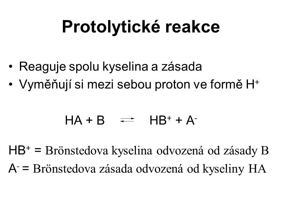 Protolytické reakce Reaguje spolu kyselina a zásada Vyměňují si mezi sebou proton ve formě H + HA + B HB + + A - HB + = Brönstedova kyselina odvozená